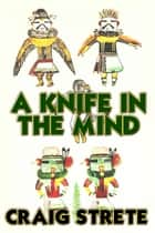 A Knife In The Mind ebook by Craig Strete