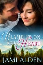 Blame It On Your Heart ebook by Jami Alden