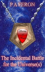 The Incidental Battle For The Universe(s) ebook by Patrick Feron