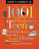 1001 Things Every Teen Should Know Before They Leave Home - (Or Else They'll Come Back) ebook by Harry Harrison