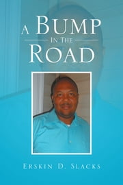 A Bump In The Road ebook by Erskin D. Slacks