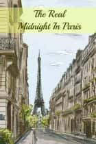 The Real Midnight In Paris: A History of the Expatriate Writers in Paris That Made Up the Lost Generation ebook by Paul Brody,HistoryCaps
