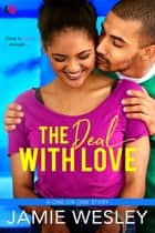 The Deal with Love ebook by Jamie Wesley
