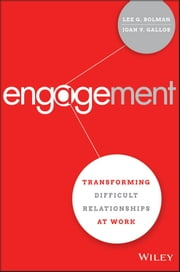 Engagement - Transforming Difficult Relationships at Work ebook by Lee G. Bolman,Joan V. Gallos
