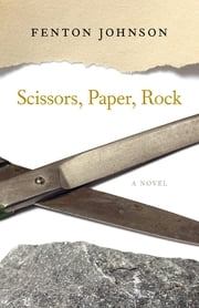 Scissors, Paper, Rock - A Novel ebook by Fenton Johnson,Pam Houston