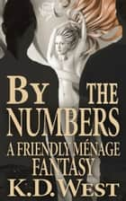By the Numbers - A Friendly FFM Ménage Tale ebook by K.D. West