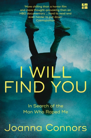 I Will Find You: In Search of the Man Who Raped Me ebook by Joanna Connors