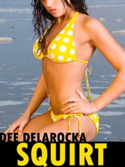 Squirt ebook by Dee DelaRocka