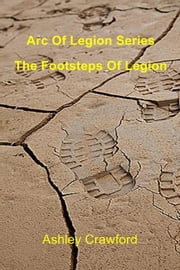 Arc Of Legion Series - The Footsteps Of Legion ebook by Ashley Crawford