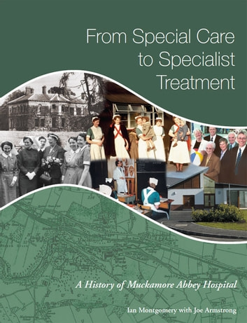 From Special Care to Specialist Treatment: A History of Muckamore Abbey Hospital ebook by Ian Montgomery,Joe Armstrong