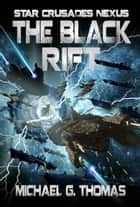 The Black Rift (Star Crusades Nexus, Book 9) ebook by Michael G. Thomas