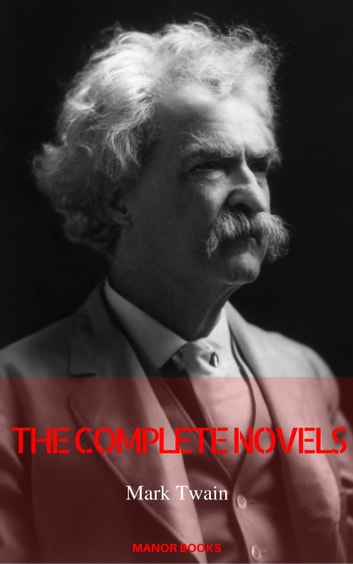 Mark Twain: The Complete Novels (Manor Books) ebook by Mark Twain