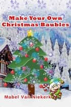 Make Your Own Christmas Baubles ebook by Mabel Van Niekerk