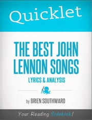 Quicklet on The Best John Lennon Songs: Lyrics and Analysis ebook by Brien  Southward