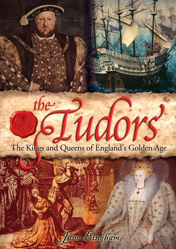 The Tudors - The Kings and Queens of England's Golden Age [Fully Illustrated] ebook by Jane Bingham