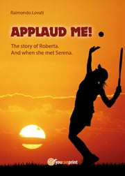 """Applaud me!"" The story of Roberta. And when she met Serena ebook by Raimondo Lovati"