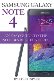 Samsung Galaxy Note 4: An Easy Guide to the Note 4's Best Features ebook by Joseph Spark