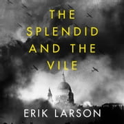 The Splendid and the Vile: A Saga of Churchill, Family and Defiance During the Blitz audiobook by Erik Larson