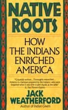 Native Roots ebook by Jack Weatherford