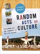 Random Acts of Culture ebook by Clarke Mackey