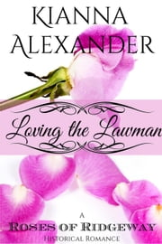 Loving the Lawman - The Roses of Ridgeway, #3 ebook by Kianna Alexander