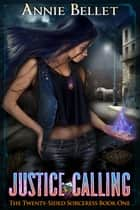 Justice Calling - The Twenty-Sided Sorceress, #1 ebook by Annie Bellet