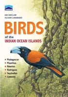 Birds of the Indian Ocean Islands ebook by Ian Sinclair, Olivier Langrand
