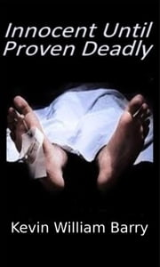 Innocent Until Proven Deadly ebook by Kevin William Barry
