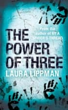 The Power Of Three eBook by Laura Lippman