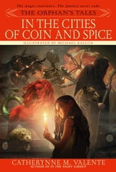The Orphan's Tales: In the Cities of Coin and Spice ebook by Catherynne Valente