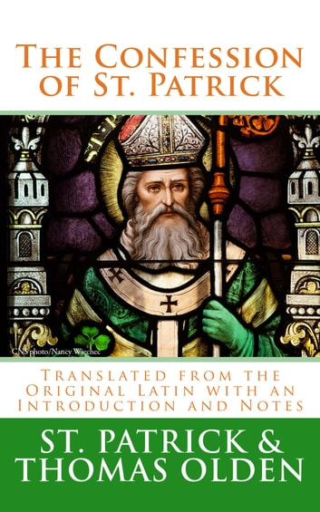 The Confession of St. Patrick - Translated from the Original Latin with an Introduction and Notes ebook by St. Patrick