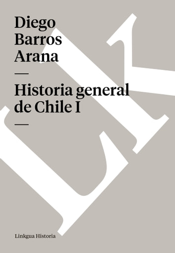 Historia general de Chile I ebook by Diego Barros Arana