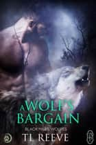 A Wolf's Bargain (Black Hills Wolves #59) ebook de TL Reeve