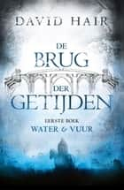 Water en vuur ebook by David Hair, Lia Belt