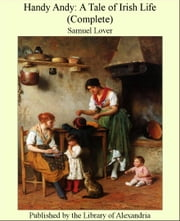 Handy andy: A Tale of Irish Life (Complete) ebook by Samuel Lover