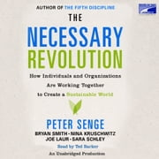 The Necessary Revolution - How Individuals And Organizations Are Working Together to Create a Sustainable World audiobook by Peter M. Senge, Bryan Smith, Nina Kruschwitz,...