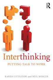 Interthinking: Putting talk to work ebook by Karen Littleton,Neil Mercer