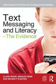 Text Messaging and Literacy – The Evidence ebook by Clare Wood,Nenagh Kemp,Beverly Plester