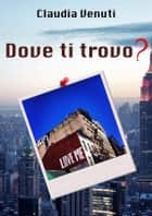 Dove ti trovo? ebook by Claudia Venuti