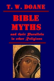 Bible Myths and their Parallels in other Religions ebook by T. W. Doane