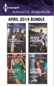 Harlequin Romantic Suspense April 2014 Bundle - Defending the Eyewitness\Her Secret, His Duty\Deadly Liaisons\Lethal Affair ebook by Rachel Lee,Carla Cassidy,Elle James,Jean Thomas
