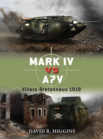 Mark IV vs A7V - Villers-Bretonneux 1918 ebook by David R. Higgins