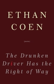 The Drunken Driver Has the Right of Way - Poems ebook by Ethan Coen