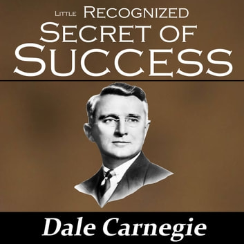 The Little Recognized Secret of Success audiobook by Dale Carnegie