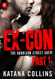 Ex-Con: Part 1 - The Harrison Street Crew ebook by Katana Collins