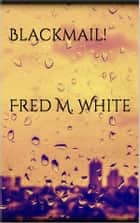 Blackmail! ebook by Fred M. White