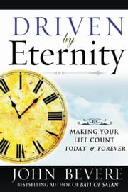 Driven by Eternity - Making Your Life Count Today & Forever ebook by John Bevere