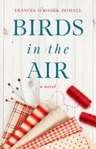 Birds in the Air ebook by Frances O'Roark Dowell