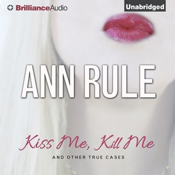 Kiss Me, Kill Me - And Other True Cases audiobook by Ann Rule