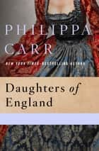 Daughters of England ebook by Philippa Carr